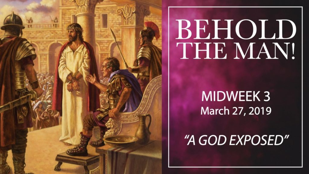 behold the man. lent sermon 3. A God Exposed. Rev Gregory Mech. Immanuel Lutheran Church. Joplin, Missouri.