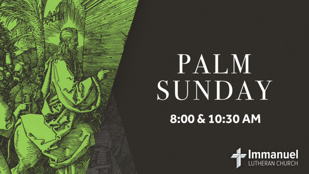 Palm Sunday Services at 8:00 and 10:30 am. Immanuel Lutheran Church, Joplin, Missouri.