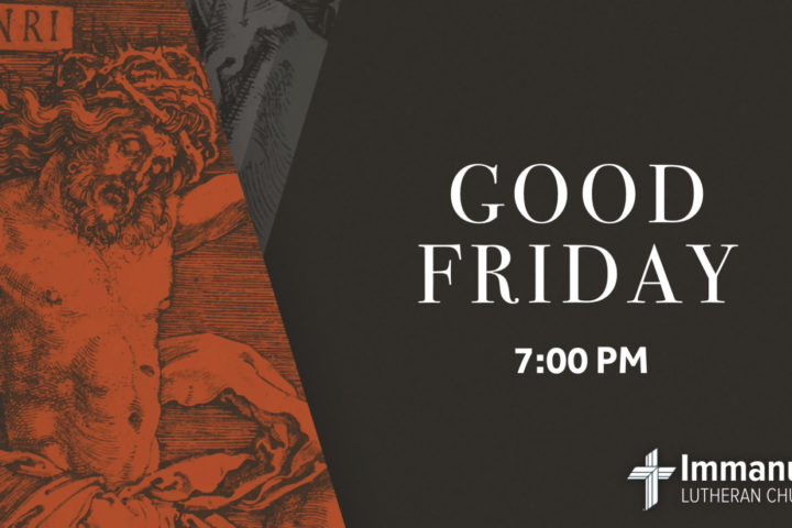 Good Friday Tenebrae Service of Darkness at 7:00pm. Immanuel Lutheran Church, Joplin, Missouri.