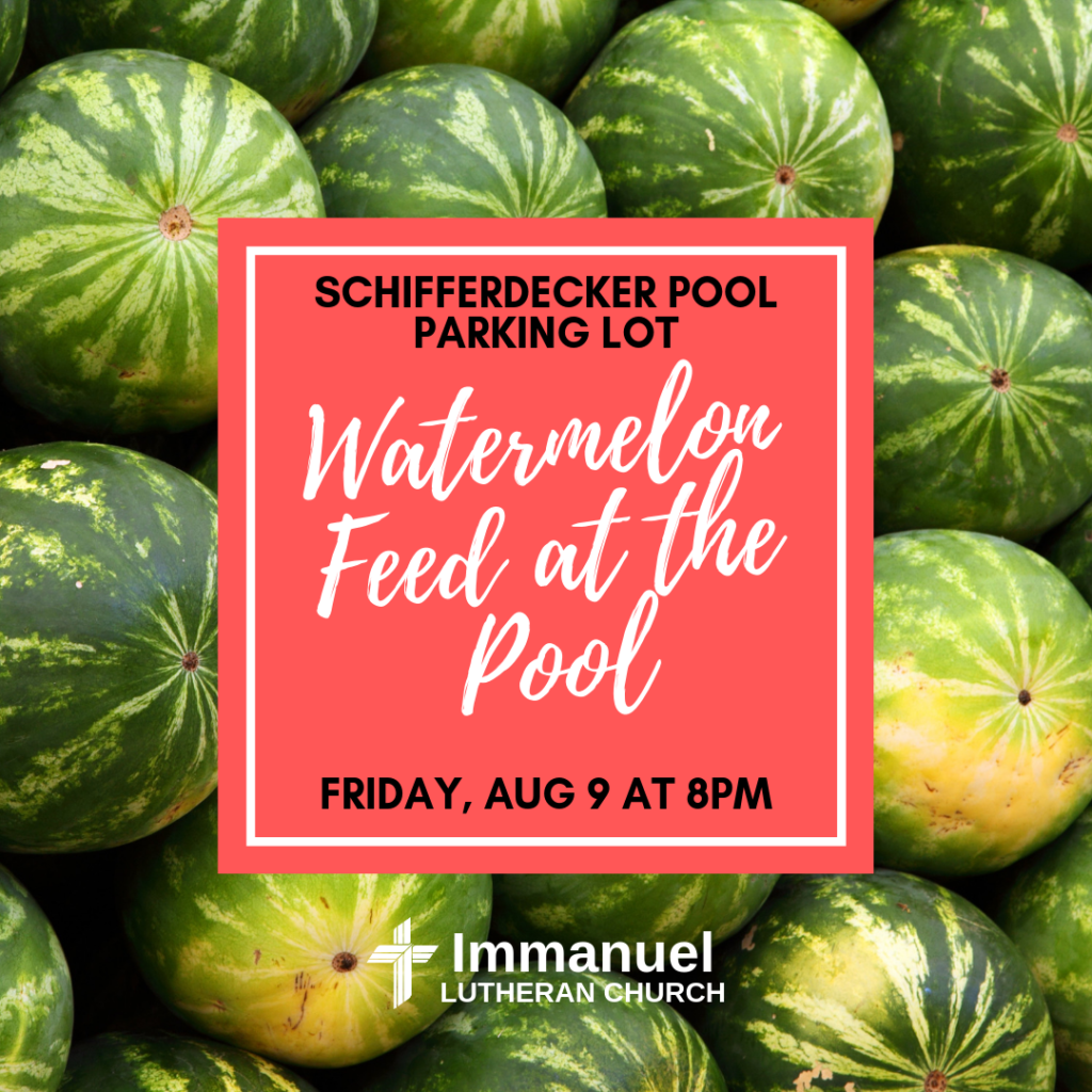 free watermelon feed at the pool friday august 9, 2019 at 8:00 pm schifferdecker pool parking lot sponsored by immanuel lutheran church joplin missouri