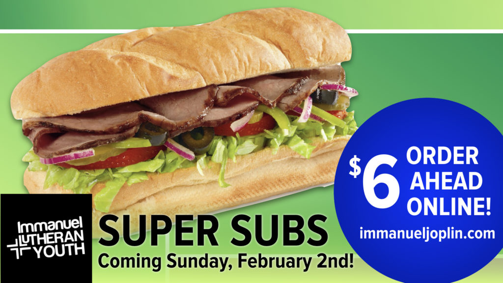 super subs fundraiser. immanuel lutheran church youth. joplin, missouri. super bowl 2020. order ahead online. sunday, february 2, 2020.