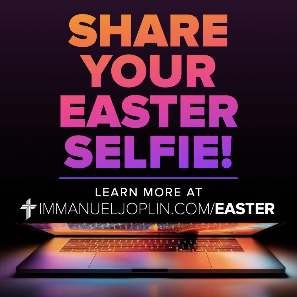 share your easter selfie. Immanuel Lutheran Church LCMS. Joplin, Missouri. Learn more at immanueljoplin.com/easter