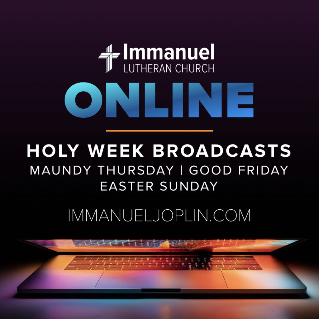 immanuel lutheran church lcms. Joplin, Missouri. online holy week broadcasts. Maundy Thursday, Good Friday, Easter Sunday. immanueljoplin.com