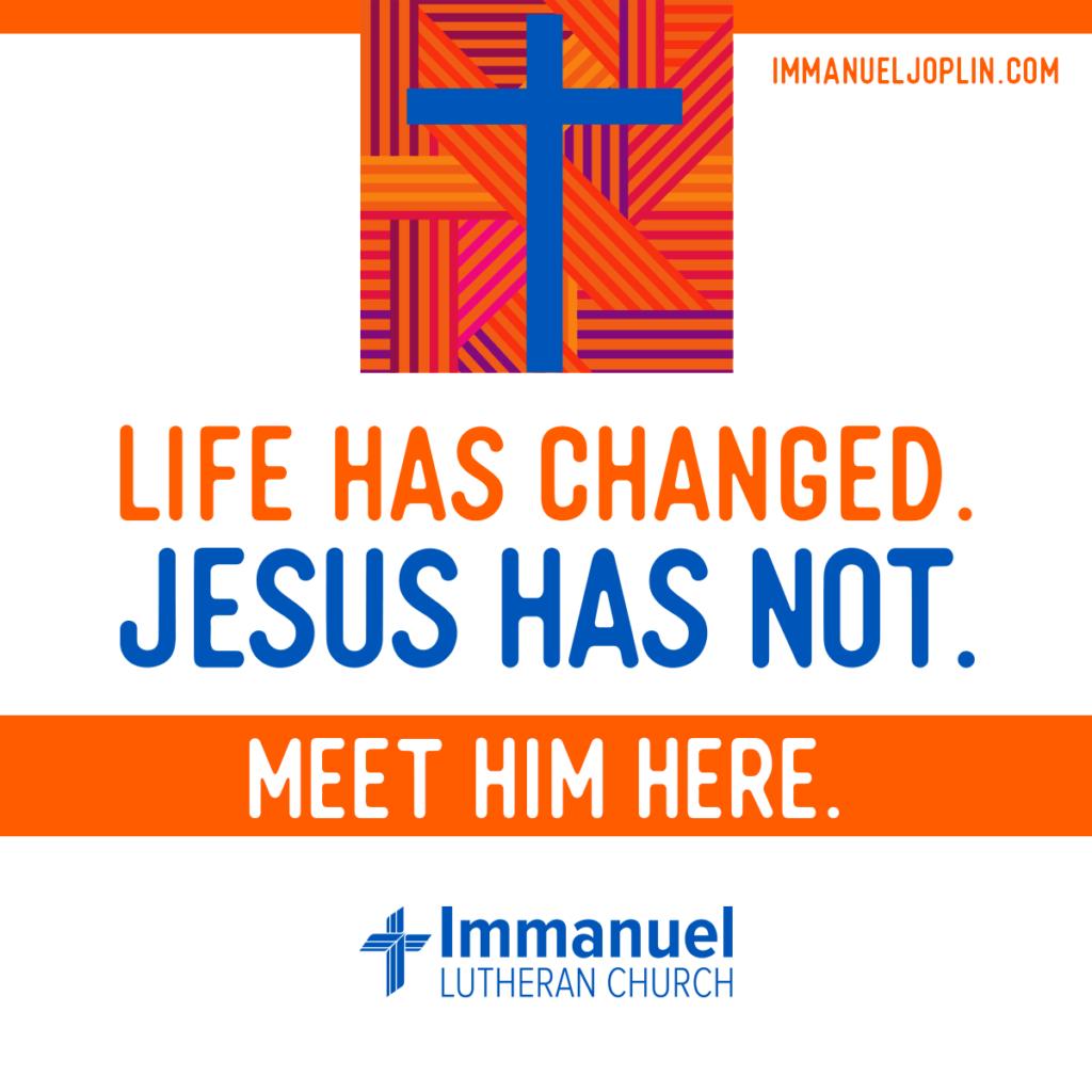 life has changed jesus has not. Immanuel Lutheran Church LCMS. Joplin, Missouri.