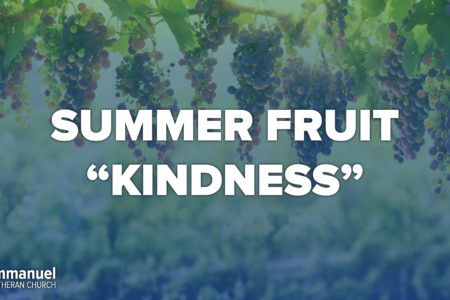 Summer Fruit. Kindness.