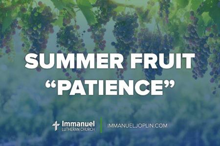 summer fruit patience. Sixteenth Sunday after Pentecost. Immanuel Lutheran Church LCMS. Joplin, Missouri.