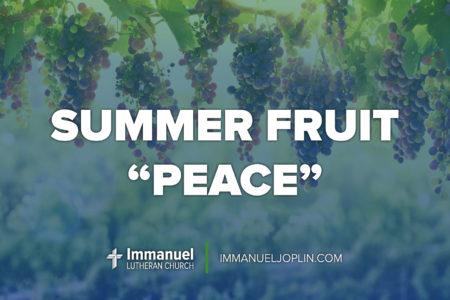 summer fruit peace. Pentecost 15. Immanuel Lutheran Church LCMS. Joplin, Missouri.