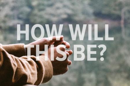 how will this be? God With Us Advent Devotion. Immanuel Lutheran Church LCMS. Joplin Missouri.