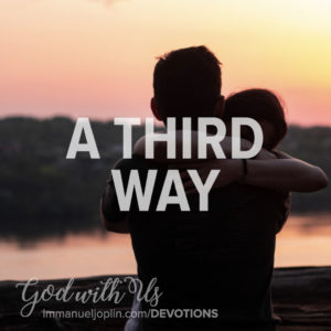 A Third Way. God With Us December 20 Advent Devotion. Immanuel Lutheran Church LCMS. Joplin Missouri.