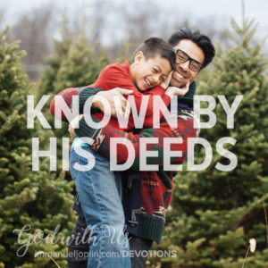 Known By His Deeds. God With Us Advent Devotion. Immanuel Lutheran Church LCMS. Joplin Missouri.